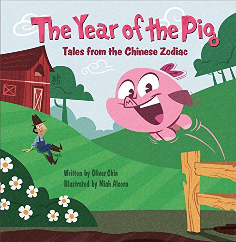 The Year of the Pig: Tales from the Chinese Zodiac: Chin, Oliver