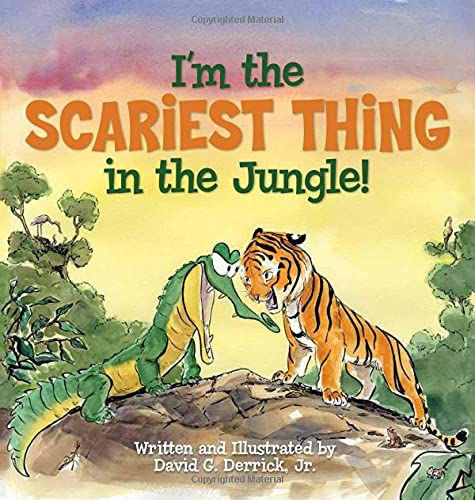 I'm the Scariest Thing in the Jungle!: Derrick, David G., Jr.
