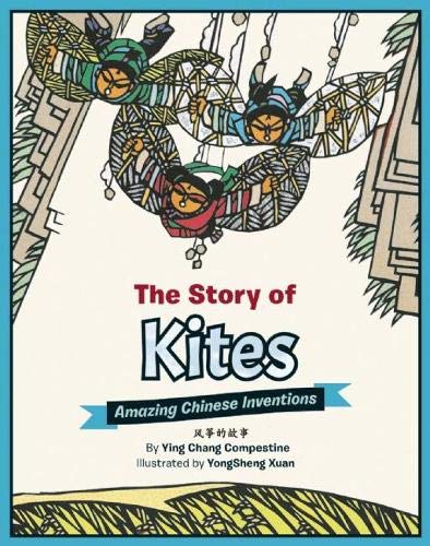 The Story of Kites: Amazing Chinese Inventions: Ying Compestine