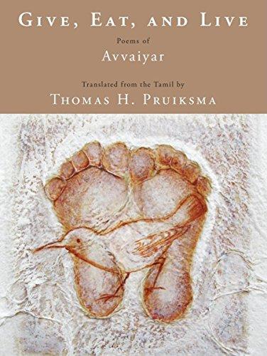 Give, Eat, and Live: Poems of Avvaiyar: Thomas Pruiksma