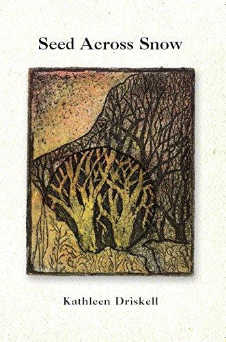 Seed Across Snow: Kathleen Driskell