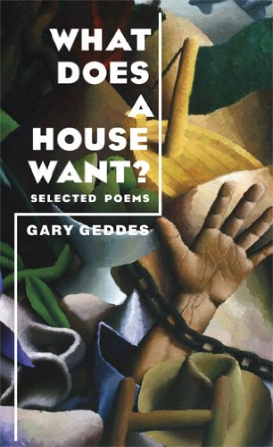 What Does A House Want?: Selected Poems: Gary Geddes