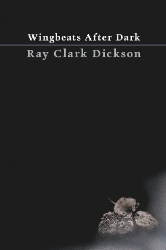 Wingbeats After Dark: Dickson, Ray Clark