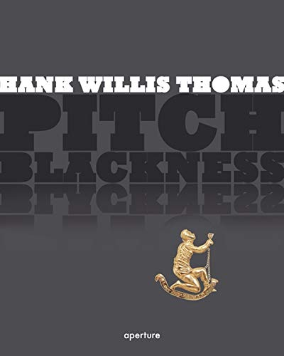9781597110723: Hank Willis Thomas: Pitch Blackness
