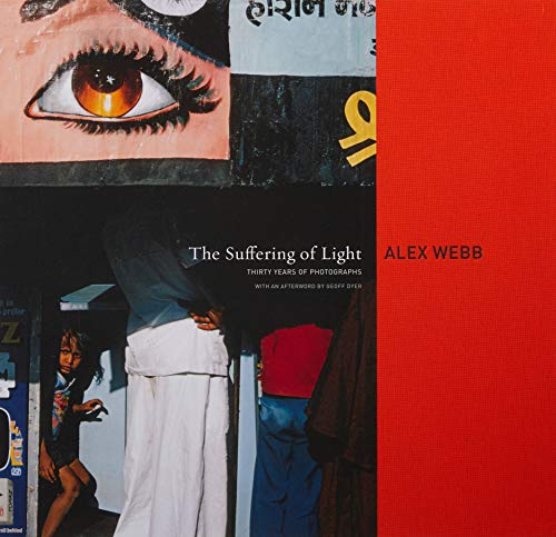 9781597111737: The Suffering of Light: Thirty Years of Photographs by Alex Webb