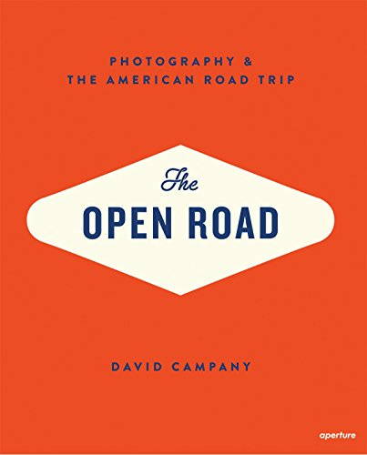 The Open Road: Photography and the American Roadtrip: Campany, David