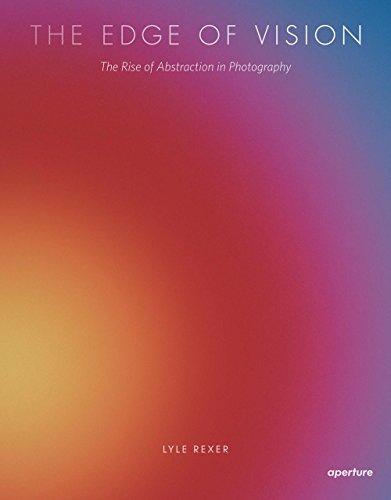 9781597112420: The Edge of Vision: The Rise of Abstraction in Photography
