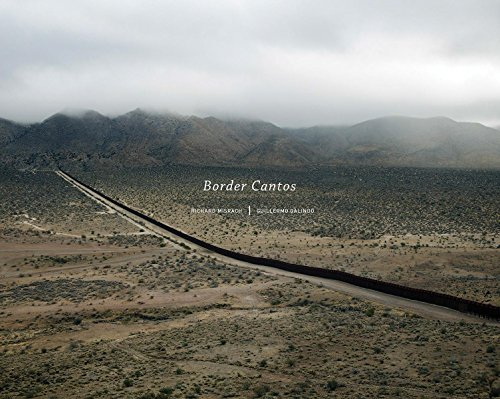 Richard Misrach and Guillermo Galindo: Border Cantos: Richard Misrach, Guillermo Galindo