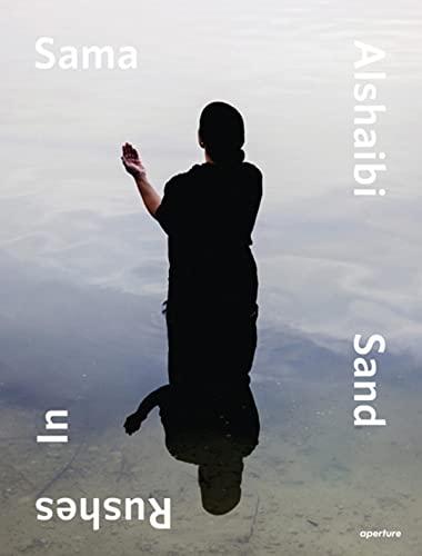 Sama Alshaibi: Sand Rushes In (Hardback): Sama Alshaibi, Isabella Ellheh Hughes, Salwa Mikdadi