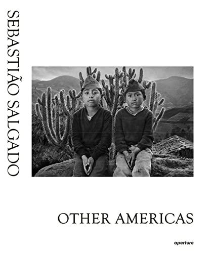 Sebastiao Salgado: Other Americas (Hardcover): Sebastiao Salgado