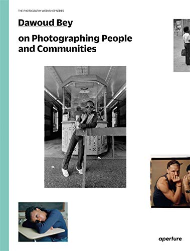 9781597113373: Dawoud Bey on Photographing People and Communities: The Photography Workshop Series