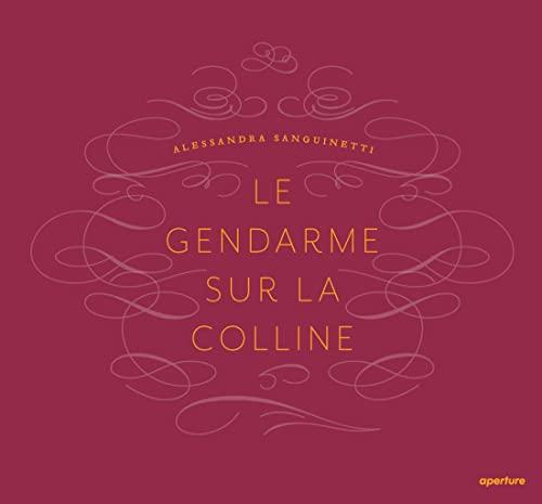 Alessandra Sanguinetti: Le Gendarme Sur La Colline: Sanguinetti, Alessandra