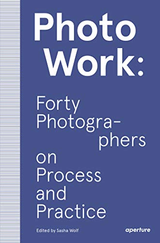 9781597114592: PhotoWork: Forty Photographers on Process and Practice (The photography workshop)
