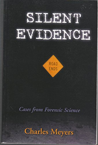 Silent Evidence: Firearms (Forensic Ballistics) and Toolmarks:Cases from Forensic Science: Meyers, ...