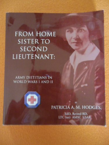 From Home Sister to Second Lieutenant: Army Dietitians in World Wars I and II: Patricia A. M. ...
