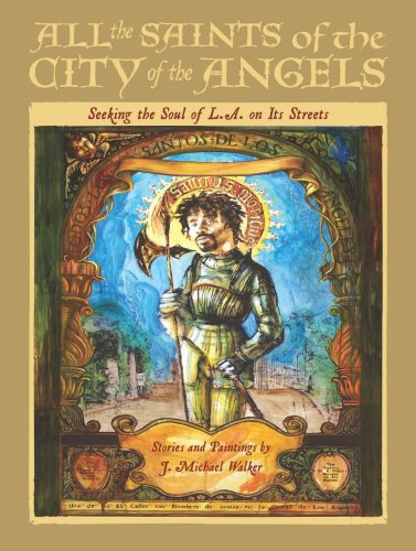 All the saints of the City of the Angels :; seeking the soul of L.A. on its streets : stories and...