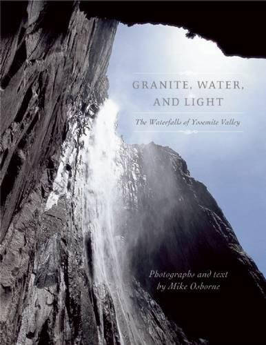 Granite, Water and Light: The Waterfalls of Yosemite Valley: Michael Osborne