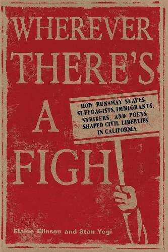 9781597141147: Wherever There's a Fight: How Runaway Slaves, Suffragists, Immigrants, Strikers, and Poets Shaped Civil Liberties in California