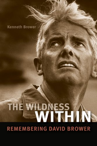 The Wilderness Within: Remembering David Brower: Brower, Kenneth