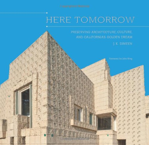 Here Tomorrow : Preserving Architecture, Culture, and: J. K. Dineen