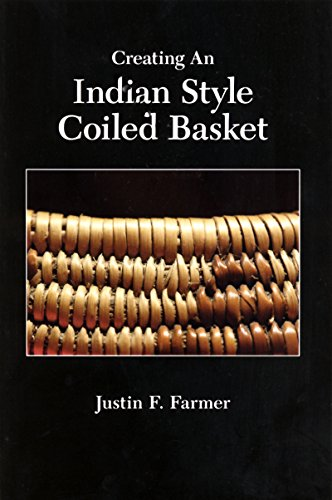 Creating an Indian Style Coiled Basket (Paperback): Justin F Farmer