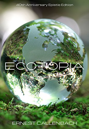 Ecotopia: 40th Anniversary Epistle Edition: Ernest Callenbach