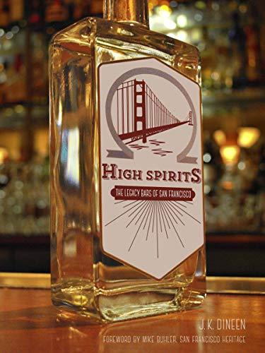 High Spirits: The Legacy Bars of San Francisco: J. K. Dineen