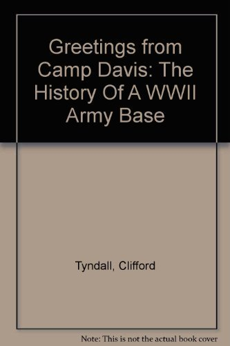 Greetings from Camp Davis: The History Of A WWII Army Base: Tyndall, Clifford (Cliff)