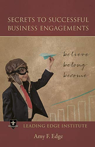 9781597151306: Secrets to Successful Business Engagements: Believe, Belong, Become (Believe, Belong, Become)