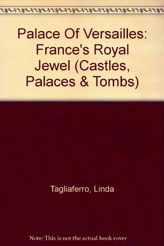 9781597160261: Palace Of Versailles: France's Royal Jewel (Castles, Palaces & Tombs)