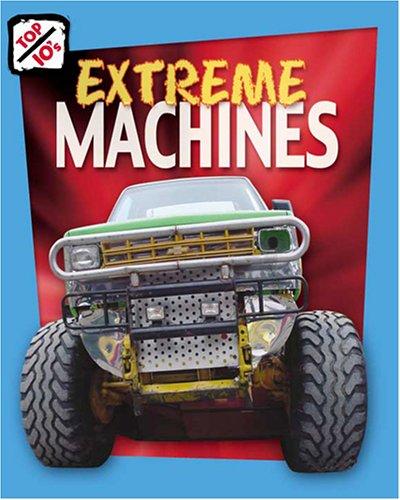 9781597160650: Extreme Machines (Top 10s)