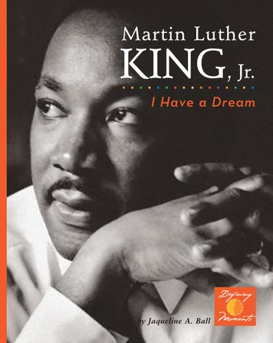 Martin Luther King, Jr.: I Have a Dream! (Hardback): Jacqueline A Ball