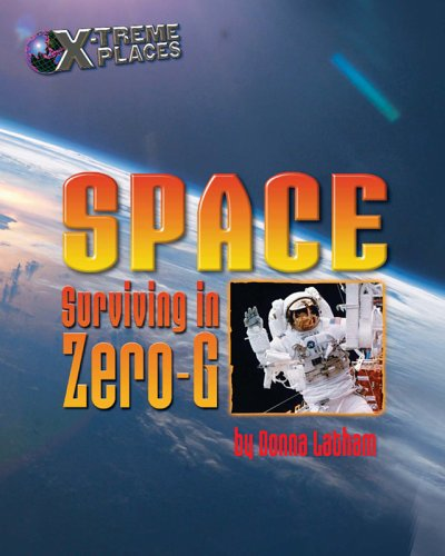 Space: Surviving in Zero-G (X-Treme Places): Latham, Donna
