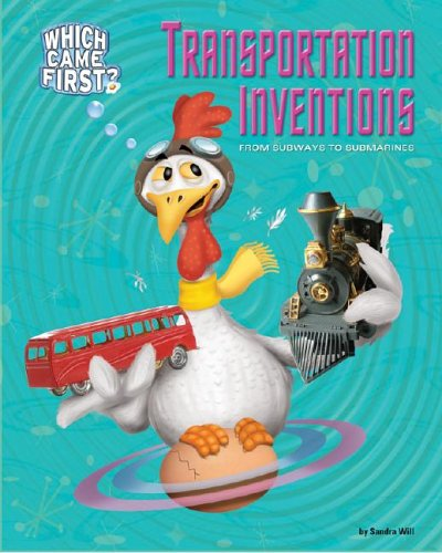 Transportation Inventions: From Subways to Submarines (Which Came First?): Will, Sandra