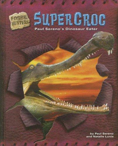 9781597162555: Supercroc: Paul Sereno's Dinosaur Eater (Fossil Hunters)