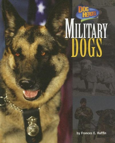 9781597162739: Military Dogs (Dog Heroes)