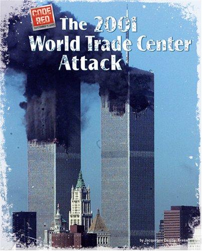 The 2001 World Trade Center Attack (Code Red (Bearport)): Greene, Jacqueline Dembar