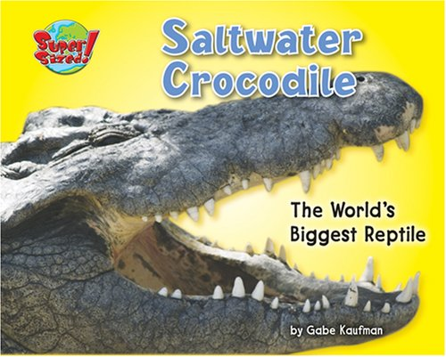 9781597163965: Saltwater Crocodile: The World's Biggest Reptile (Supersized!)