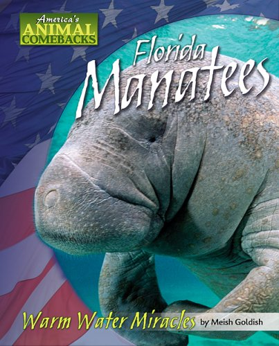 Florida Manatees: Warm Water Miracles (America's Animal Comebacks): Goldish, Meish