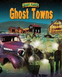 Ghost Towns (Scary Places): Sarah Parvis