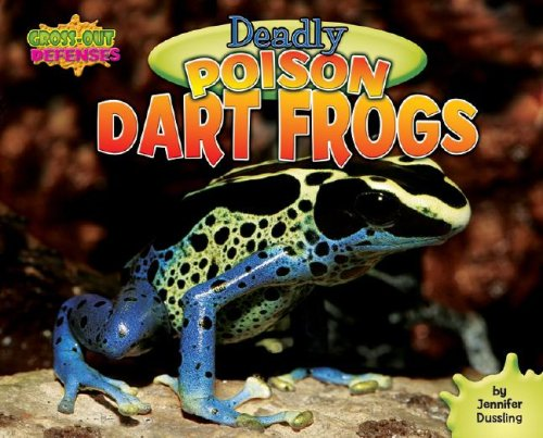 Deadly Poison Dart Frogs (Gross-Out Defenses): Dussling, Jennifer A.