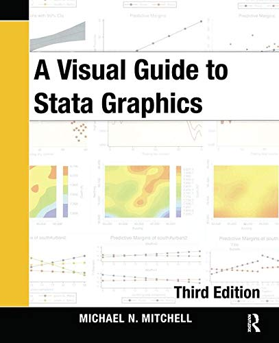 A Visual Guide to Stata Graphics, Third Edition: Mitchell, Michael N.