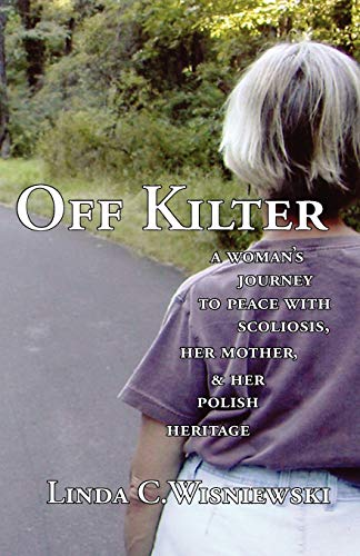 Off Kilter. A Woman's Journey to Peace with Scoliosis, Her Mother and Her Polish Heritage. Signed...