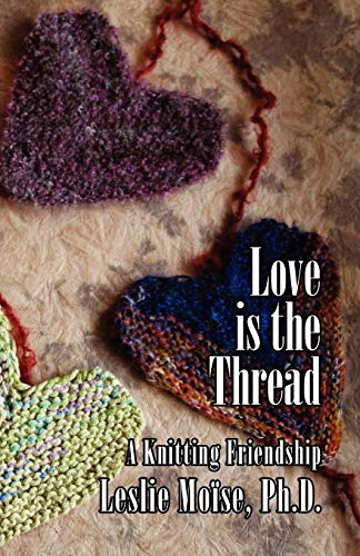 9781597190480: Love is the Thread: A Knitting Friendship