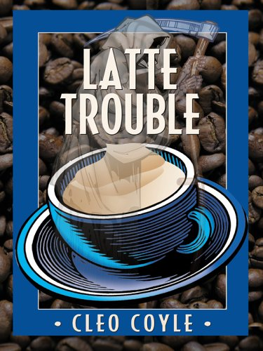 Latte Trouble (Coffeehouse Mysteries, No. 3): Cleo Coyle