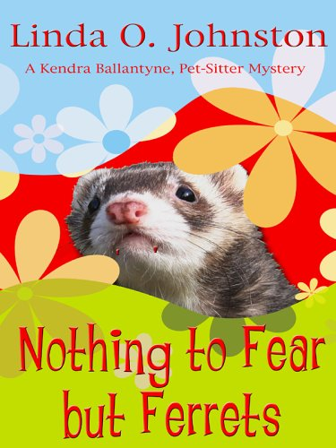 9781597220842: Nothing to Fear but Ferrets: A Kendra Ballantyne, Pet Sitter, Mystery