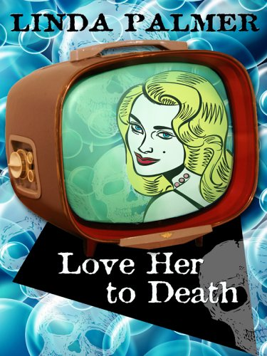 Love Her to Death: A Daytime Mystery: Linda Palmer