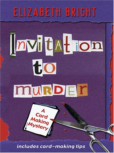 Invitation To Murder: A Card-Making Mystery (1597221333) by Elizabeth Bright