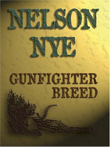 Gunfighter Breed: Nelson C. Nye