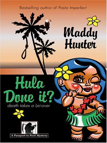 Hula Done It?: A Passport to Peril Mystery: Hunter, Maddy